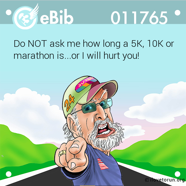 Do NOT ask me how long a 5K, 10K or