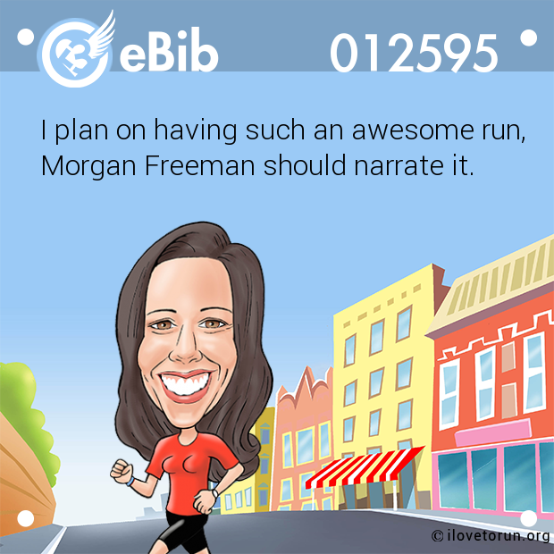 I plan on having such an awesome run, 