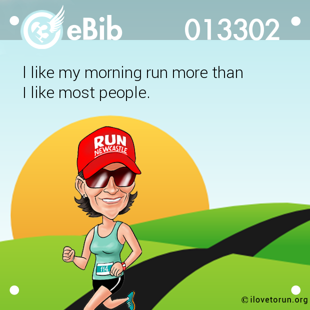 l like my morning run more than  I like most people.