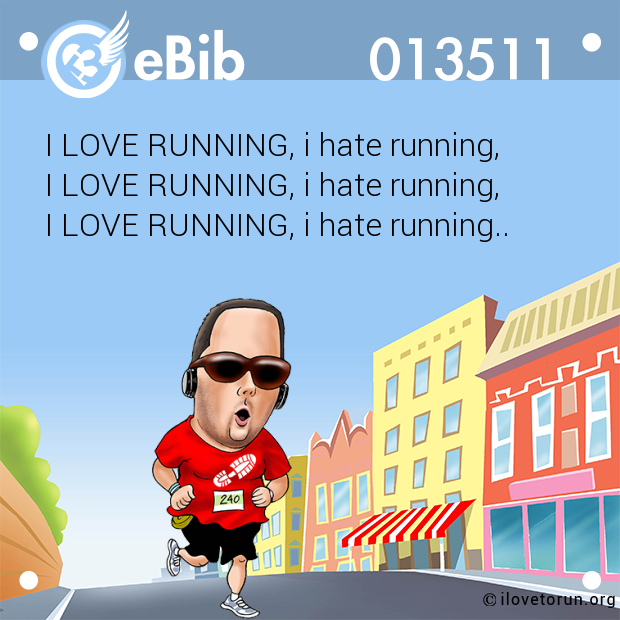 I LOVE RUNNING, i hate running...