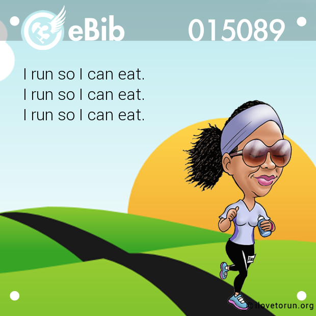 I run so I can eat. 