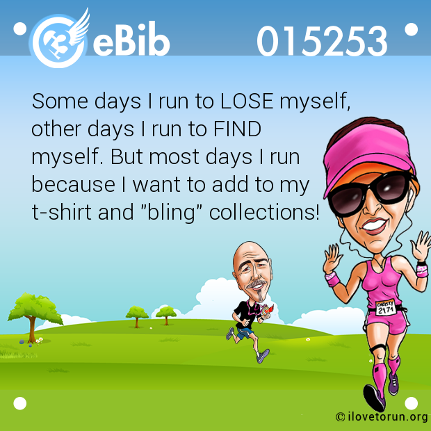 Some days I run to LOSE myself,