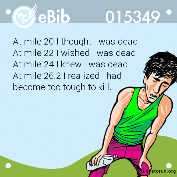 At mile 20 I thought I was dead. 