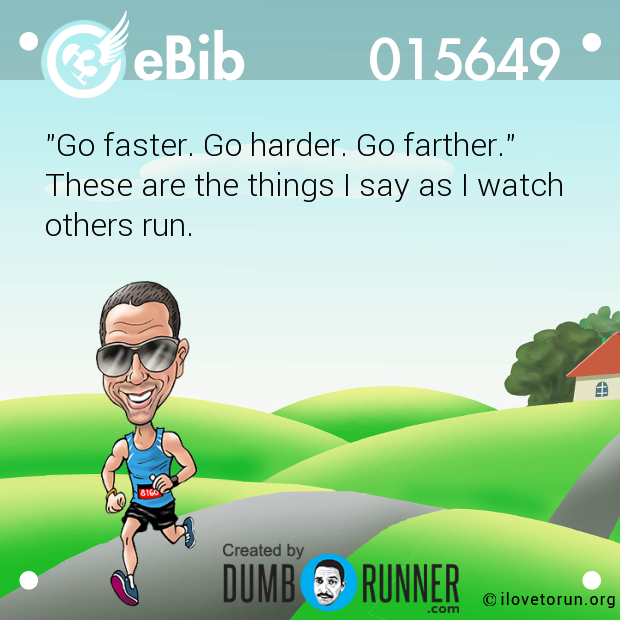 """Go faster. Go harder. Go fart..."