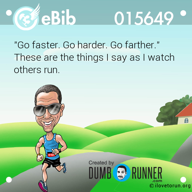 """Go faster. Go harder. Go farther.""