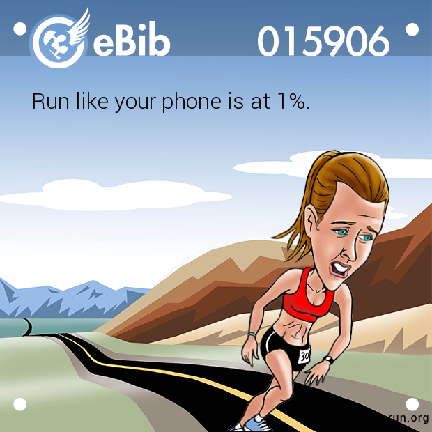 Run like your phone is at 1%.