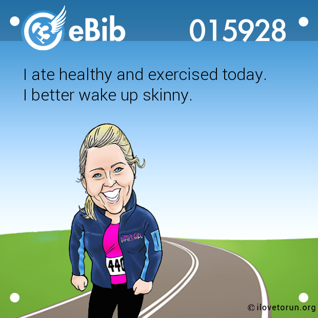 I ate healthy and exercised to...
