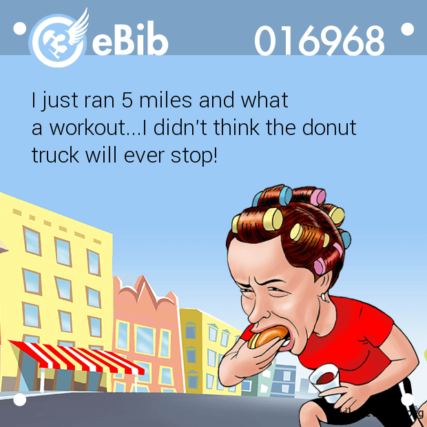 I just ran 5 miles and what 