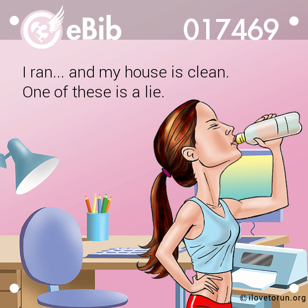 I ran... and my house is clean...