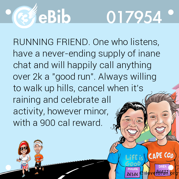 RUNNING FRIEND. One who listens,