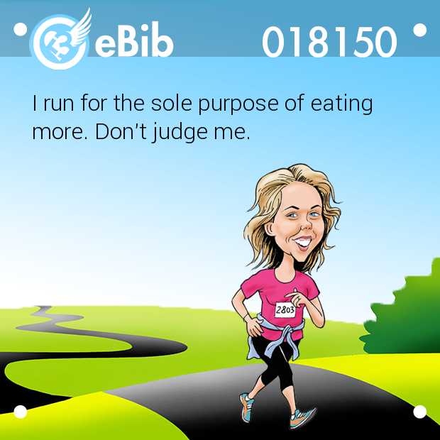 I run for the sole purpose of...
