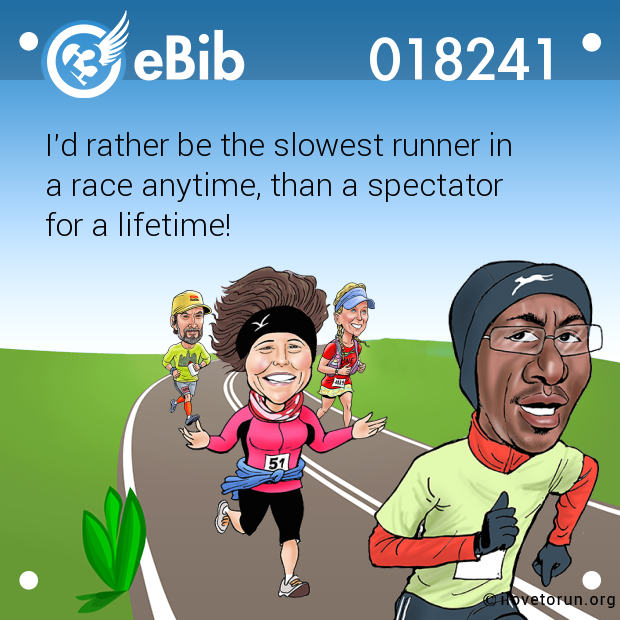 I'd rather be the slowest runner in 