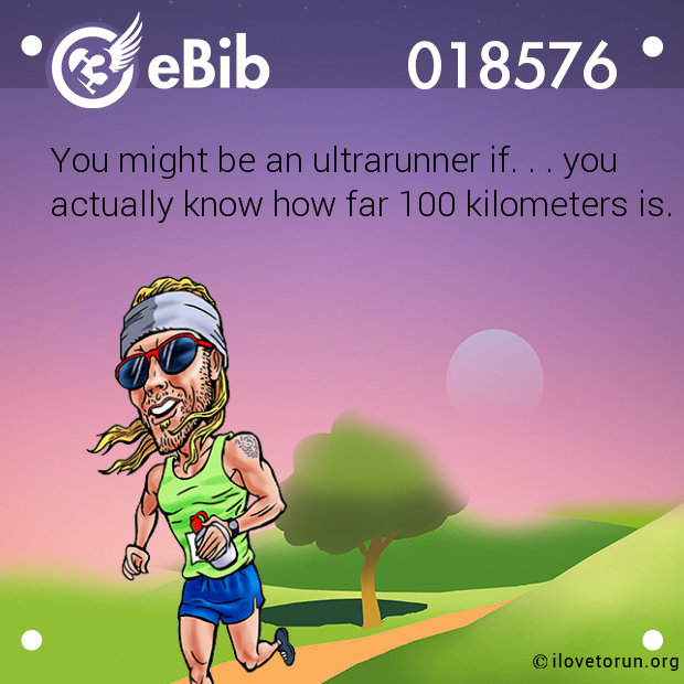 You might be an ultrarunner if. . . you