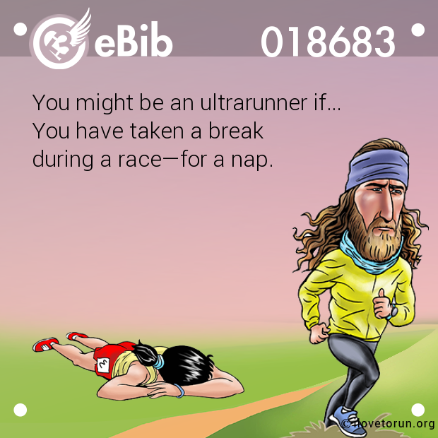 You might be an ultrarunner if...
