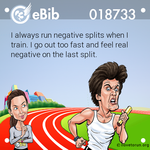 I always run negative splits w...
