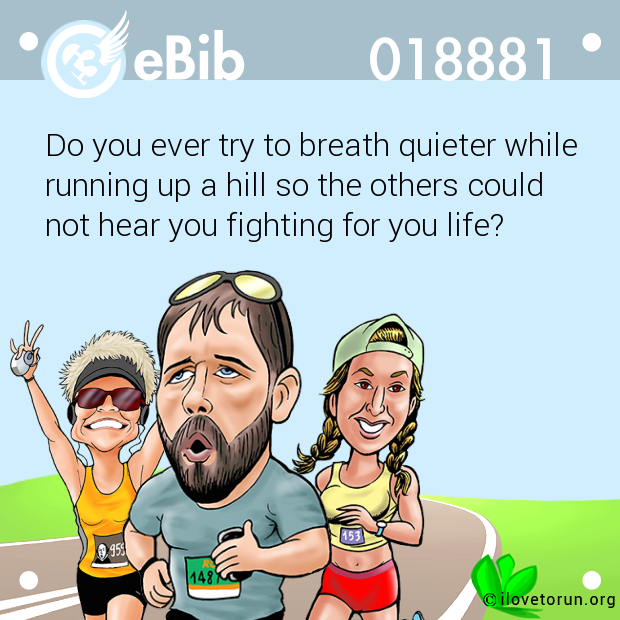 Do you ever try to breath quieter while
