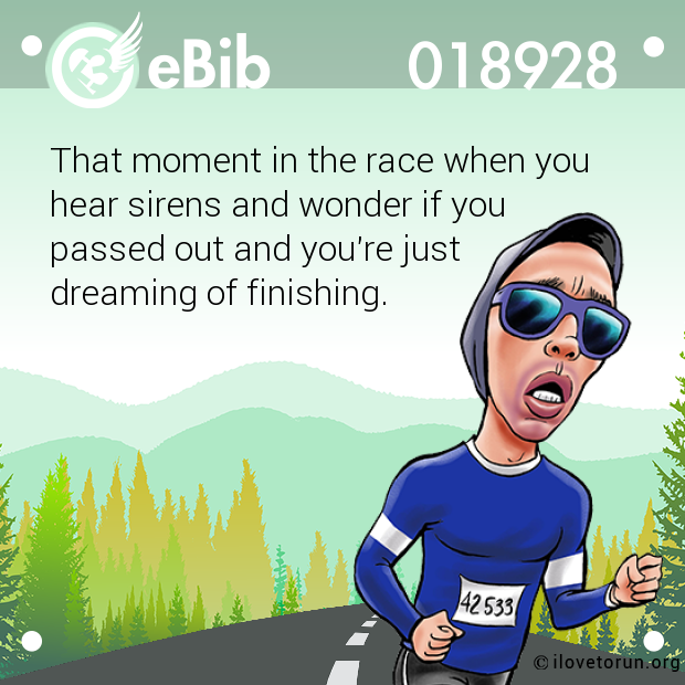 That moment in the race when y...