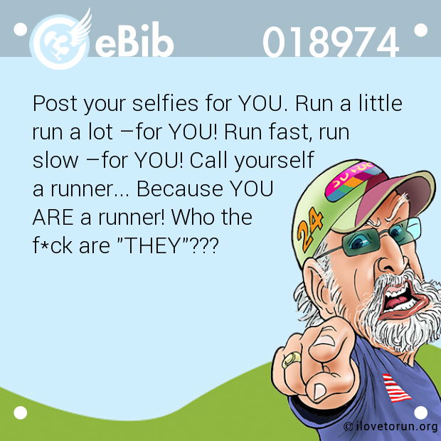 Post your selfies for YOU. Run a little
