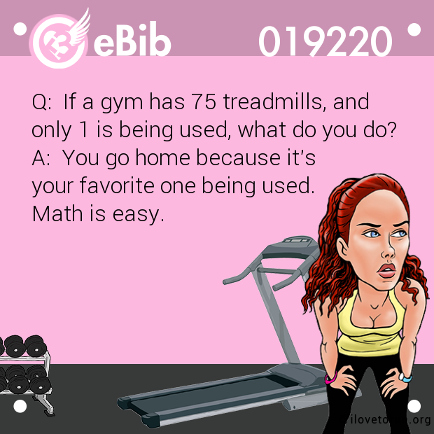Q:  If a gym has 75 treadmills, and 