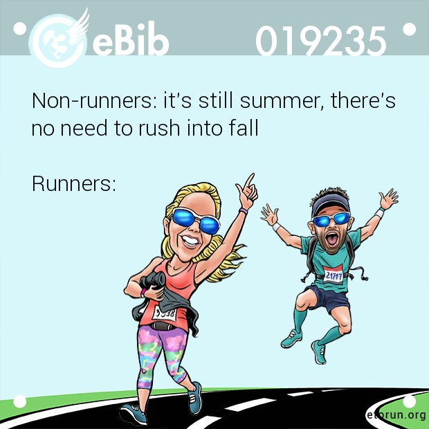 Non-runners: it's still summer, there's no need to rush into fall   Runners: