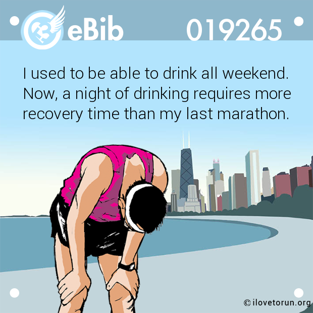 I used to be able to drink all weekend.