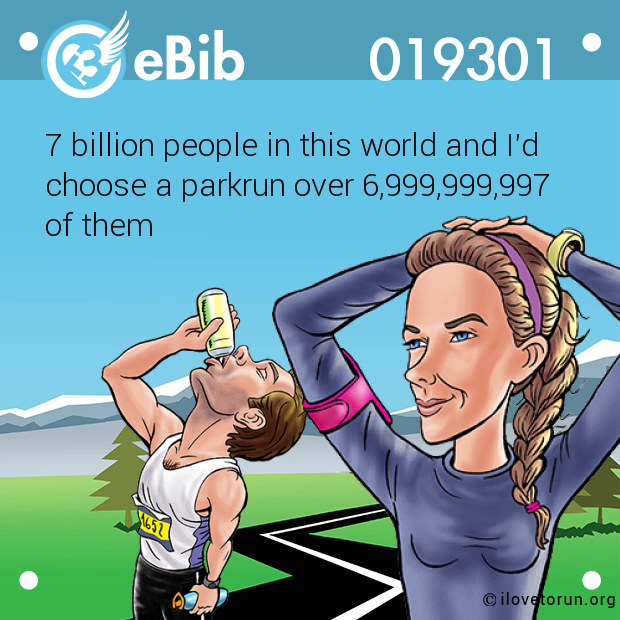 7 billion people in this world and I'd choose a parkrun over 6,999,999,997  of them