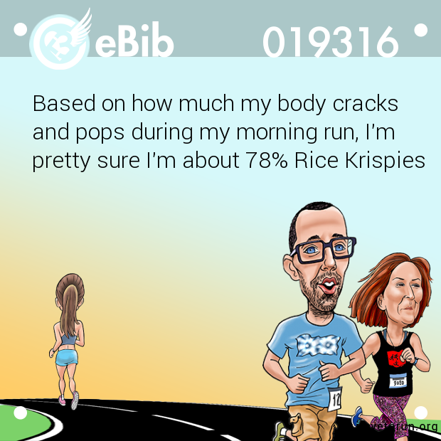 Based on how much my body cracks and pops during my morning run, I'm pretty sure I'm about 78% Rice Krispies