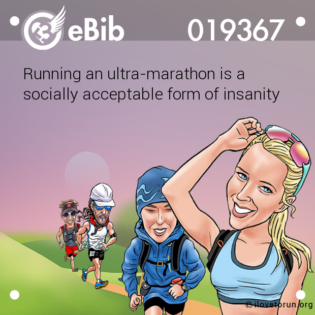 Running an ultra-marathon is a  socially acceptable form of insanity