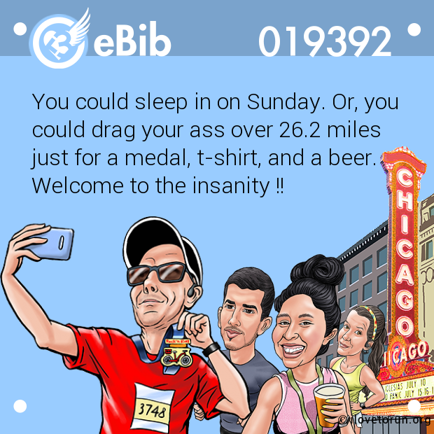You could sleep in on Sunday. Or, you could drag your ass over 26.2 miles  just for a medal, t-shirt, and a beer. Welcome to the insanity !!