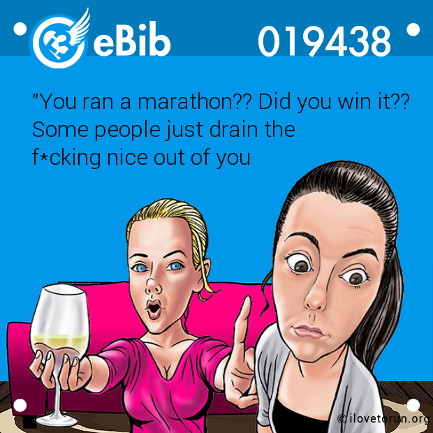 """You ran a marathon?? Did you win it?? 