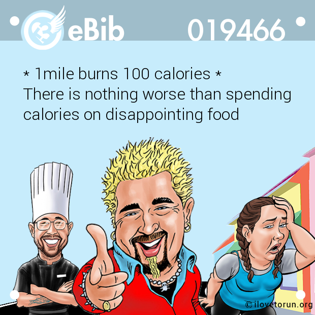 * 1mile burns 100 calories * There is nothing worse than spending calories on disappointing food