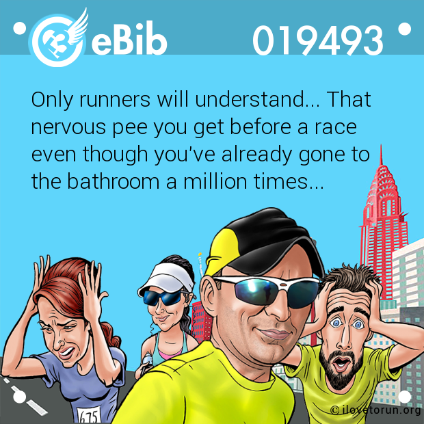 Only runners will understand... That nervous pee you get before a race  even though you've already gone to  the bathroom a million times...