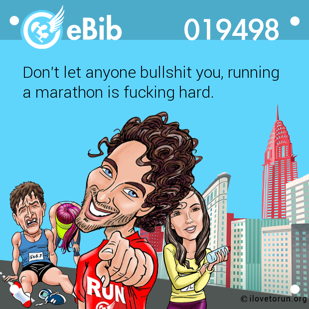 Don't let anyone bullshit you, running  a marathon is fucking hard.