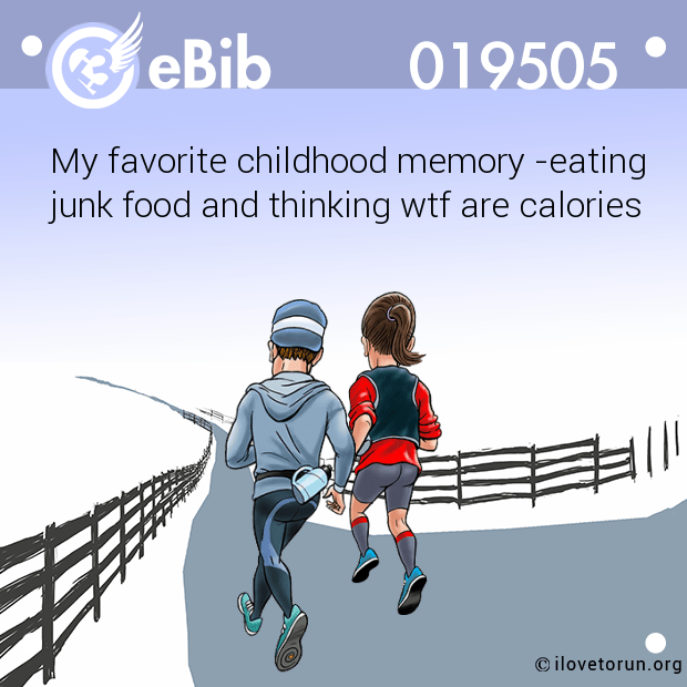 My favorite childhood memory -eating junk food and thinking wtf are calories