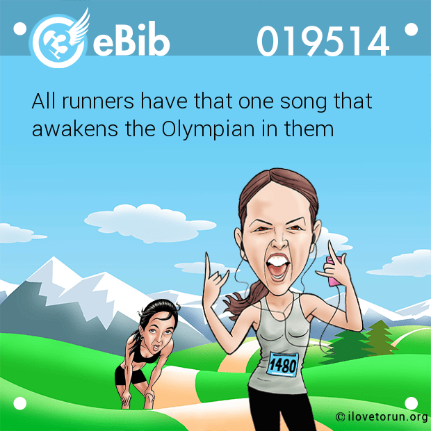 All runners have that one song that awakens the Olympian in them