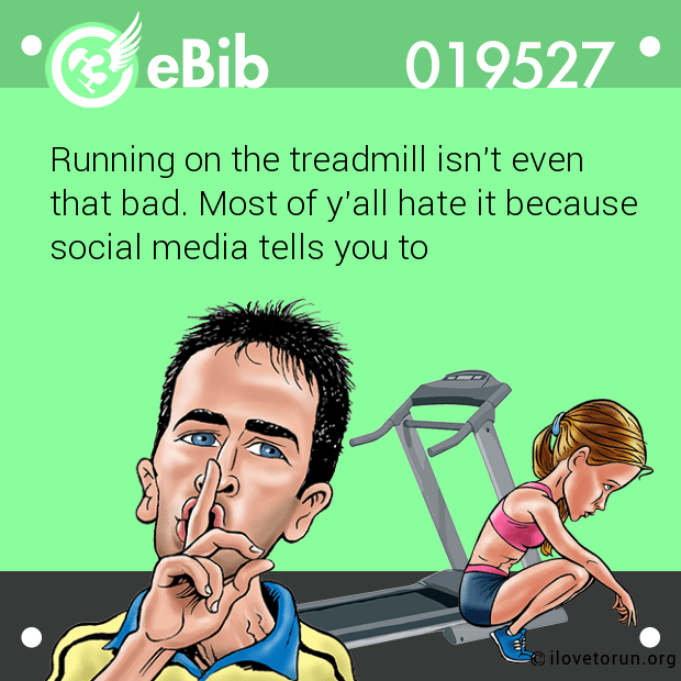 Running on the treadmill isn't even that bad. Most of y'all hate it because social media tells you to