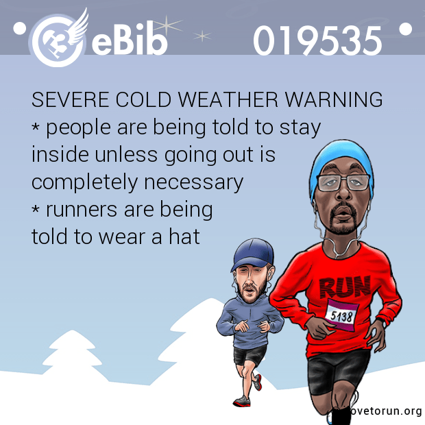 SEVERE COLD WEATHER WARNING  * people are being told to stay  inside unless going out is  completely necessary  * runners are being  told to wear a hat