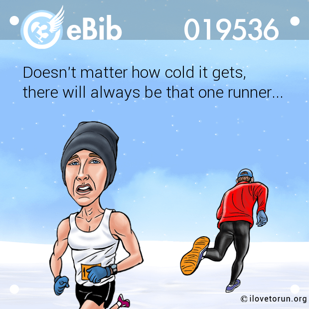 Doesn't matter how cold it gets, there will always be that one runner...
