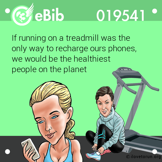 If running on a treadmill was the only way to recharge ours phones, we would be the healthiest  people on the planet