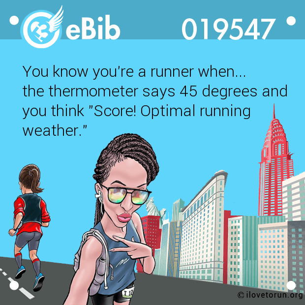"You know you're a runner when...  the thermometer says 45 degrees and  you think ""Score! Optimal running  weather."""