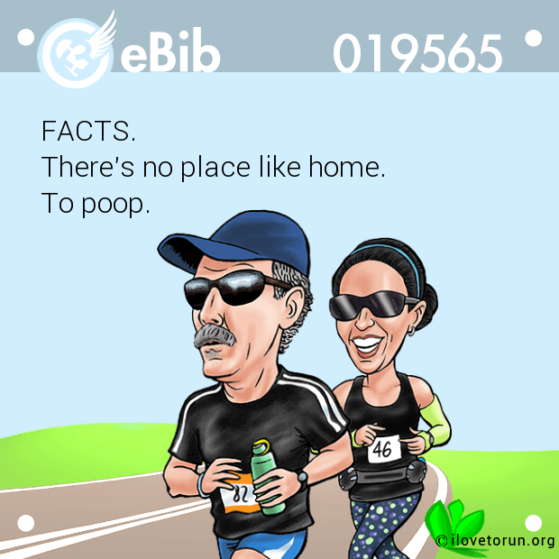 FACTS. There's no place like home.  To poop.