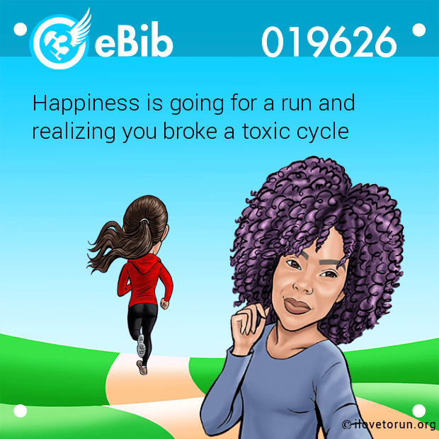 Happiness is going for a run and  realizing you broke a toxic cycle