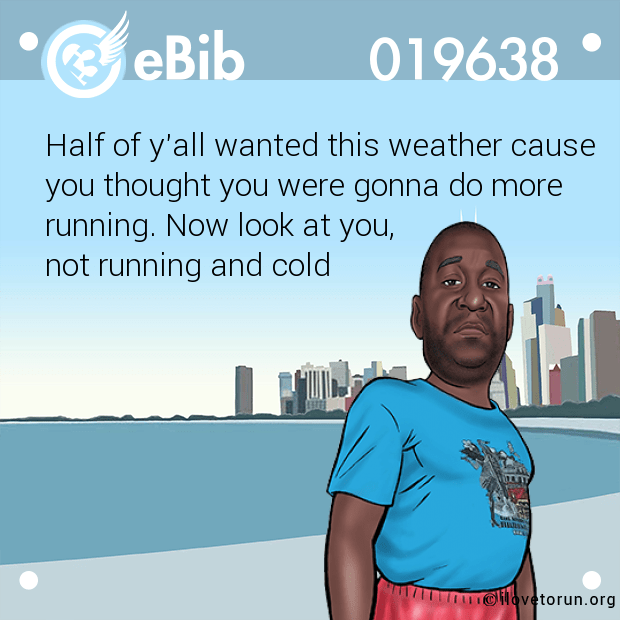 Half of y'all wanted this weather cause you thought you were gonna do more  running. Now look at you,  not running and cold