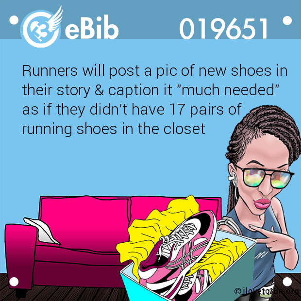 "Runners will post a pic of new shoes in their story & caption it ""much needed""  as if they didn't have 17 pairs of  running shoes in the closet"