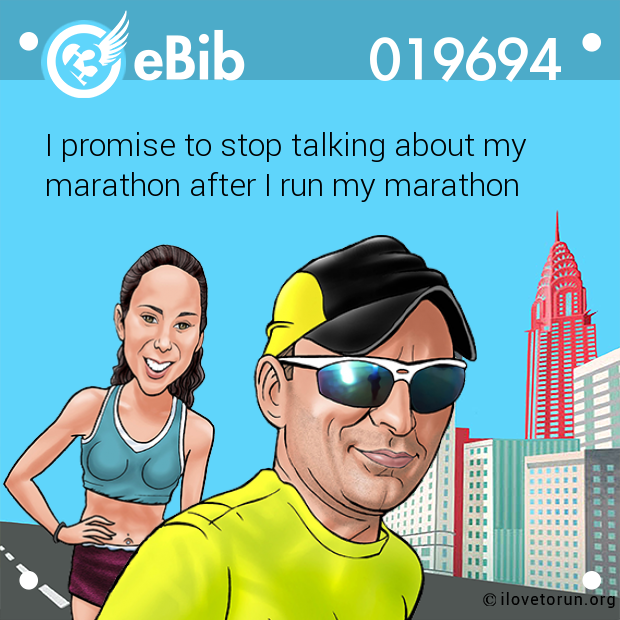 I promise to stop talking about my marathon after I run my marathon