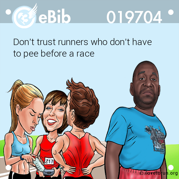 Don't trust runners who don't have to pee before a race