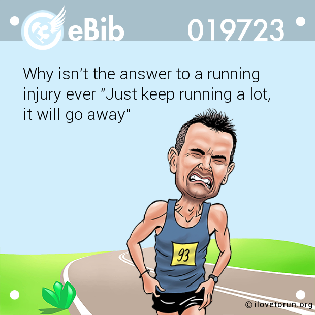 "Why isn't the answer to a running  injury ever ""Just keep running a lot, it will go away"""
