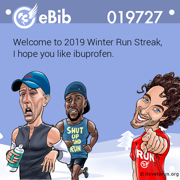 Welcome to 2019 Winter Run Streak,  I hope you like ibuprofen.