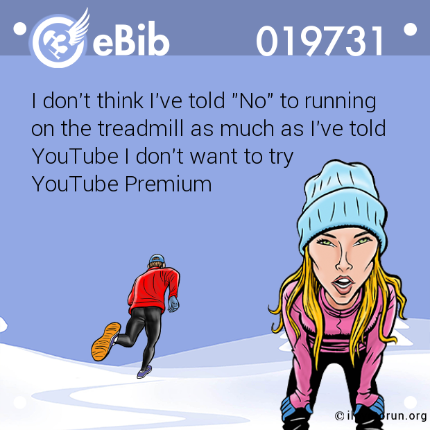 "I don't think I've told ""No"" to running on the treadmill as much as I've told YouTube I don't want to try  YouTube Premium"