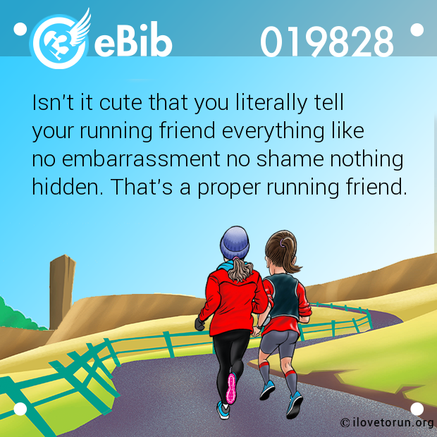 Isn't it cute that you literally tell  your running friend everything like  no embarrassment no shame nothing  hidden. That's a proper running friend.